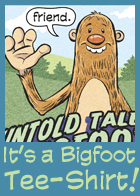 Are you a friend of Bigfoot? Let everyone know with this tee-shirt!